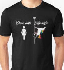 Your wife, my wife, pole dancing unicorn T-Shirt