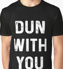 Dun With You Graphic T-Shirt