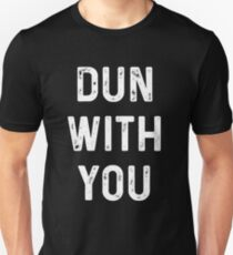 Dun With You T-Shirt