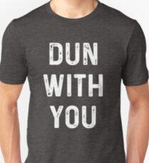 Dun With You T-Shirt