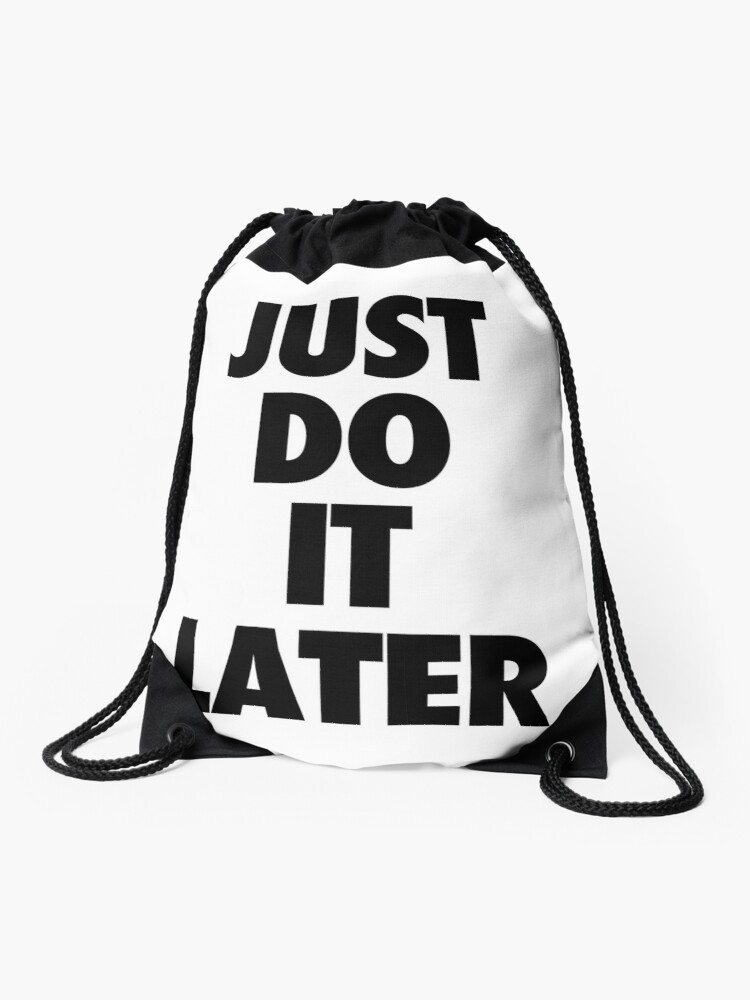 fe22bdd9a2 Nike - Just Do It Later