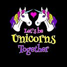 Let's Be Unicorns Together - Cute! by Victoria Thorpe