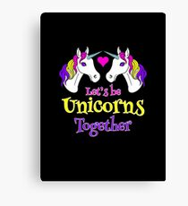 Let's Be Unicorns Together - Cute! Canvas Print