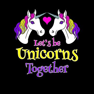 Let's Be Unicorns Together - Cute! by VictoriaThorpe