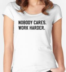 Nobody Cares. Work Harder. Women's Fitted Scoop T-Shirt