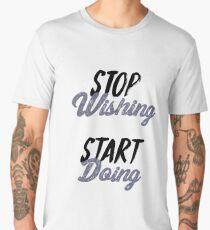 Stop Wishing Start Doing Men's Premium T-Shirt