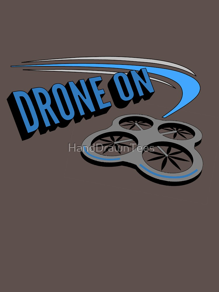 Drone On by HandDrawnTees
