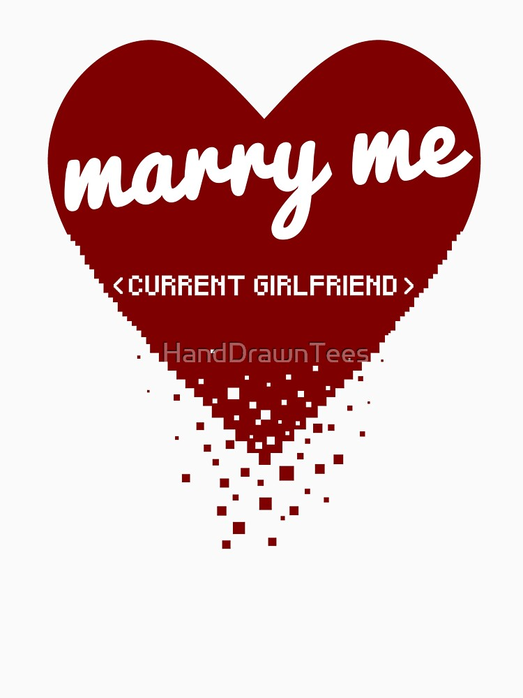 Marry Me Current Girlfriend by HandDrawnTees