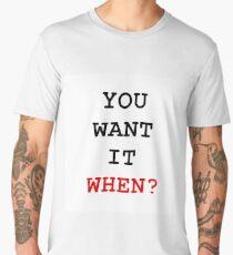 you want it when Men's Premium T-Shirt