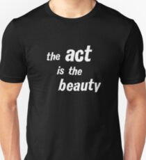 THE ACT IS THE BEAUTY T-Shirt