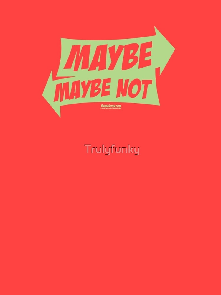 Bubba Loon™—Maybe...Maybe Not by Trulyfunky