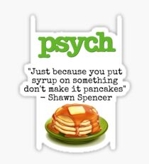Psych - Shawn Spencer quote - Pancakes Sticker