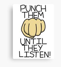 Punch Them Until They Listen! Canvas Print