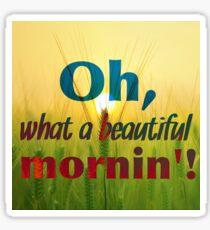 Oh, What a Beautiful Mornin'! Sticker