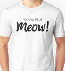 You Had Me At Meow! - Black Unisex T-Shirt