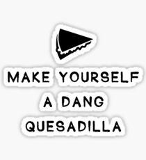 Make yourself a dang quesadilla Sticker