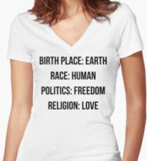 BIRTH PLACE: EARTH RACE: HUMAN POLITICS: FREEDOM RELIGION: LOVE Women's Fitted V-Neck T-Shirt