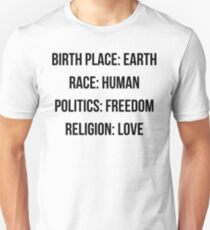 BIRTH PLACE: EARTH RACE: HUMAN POLITICS: FREEDOM RELIGION: LOVE T-Shirt