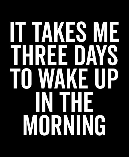 Three Days Wake Up Funny Quote Poster By Quarantine81 Redbubble