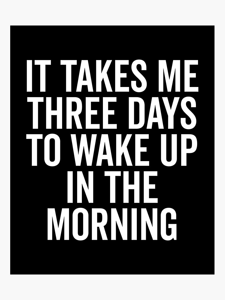 Three Days Wake Up Funny Quote Photographic Print By Quarantine81