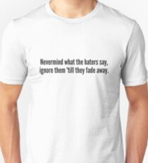 Nevermind what the haters say, ignore them 'till they fade away. T-Shirt