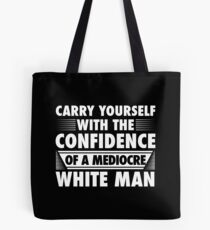 CONFIDENCE OF A MEDIOCRE WHITE MAN Tote Bag