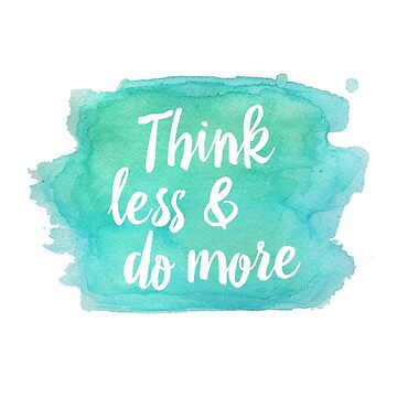 Think less do more Watercolor stain by PIY
