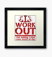 I Work Out Just Kidding I Read Comic Books All Day Framed Print