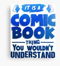 It Is A Comic Book Thing Canvas Print