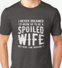 I Never Dreamed I'd Grow Up To Be A Spoiled Wife Unisex T-Shirt
