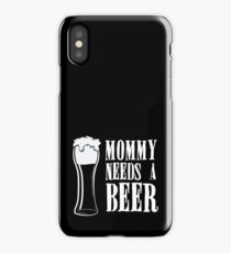 Mommy Needs A Beer Funny  iPhone Case/Skin
