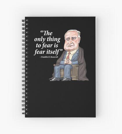 """President Franklin D. Roosevelt - """"Fear itself"""" Spiral Notebook"""