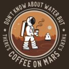 There's Coffee on Mars by sirwatson