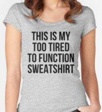 this is my too tired to function sweatshirt Women's Fitted Scoop T-Shirt