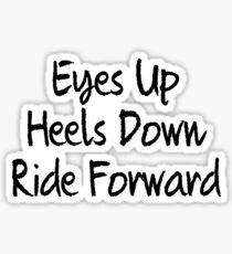 Eyes up , heels down, ride forward Sticker