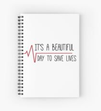 It's a Beautiful Day to Save Lives Grey's Quote Spiral Notebook