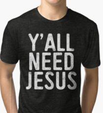 Y'all Need Jesus Tri-blend T-Shirt