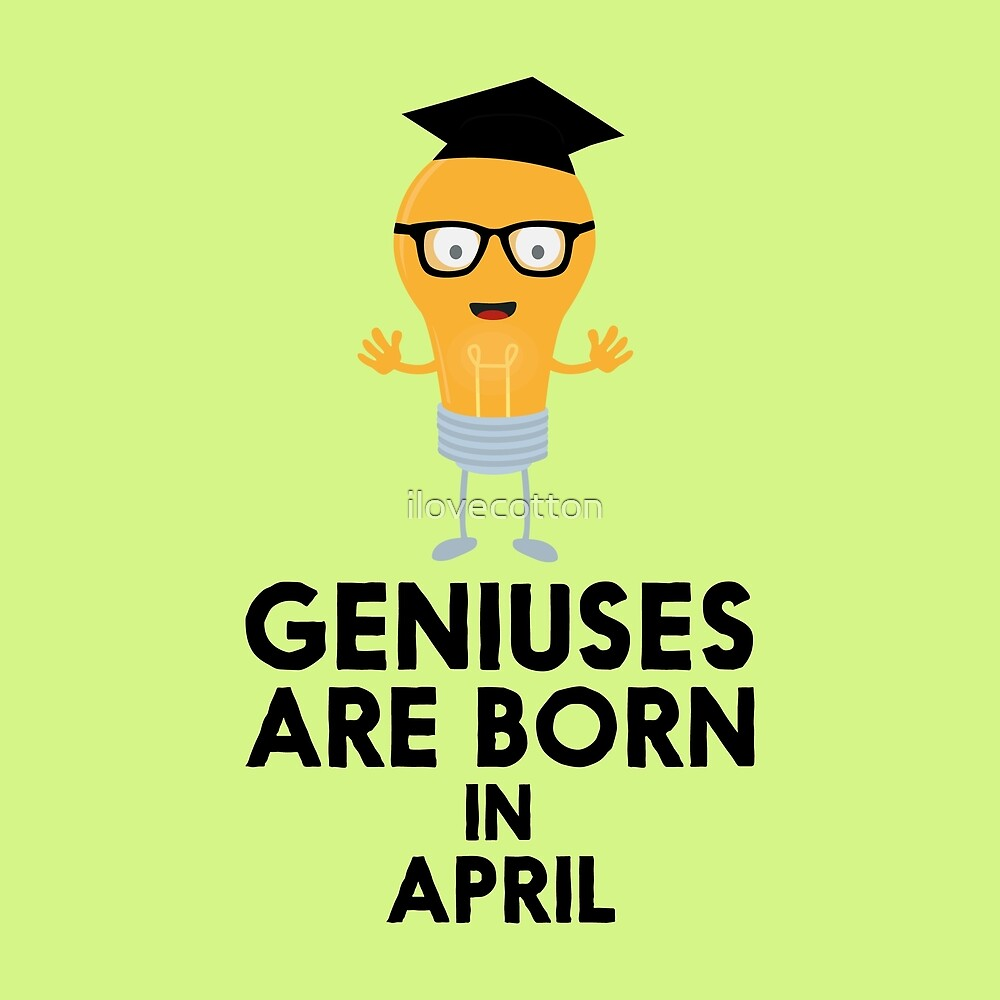 Geniuses are born in APRIL R8n4k by ilovecotton