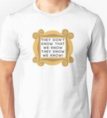They Don't Know We Know - F.R.I.E.N.D.S T-Shirt