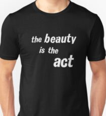 THE BEAUTY IS THE ACT T-Shirt