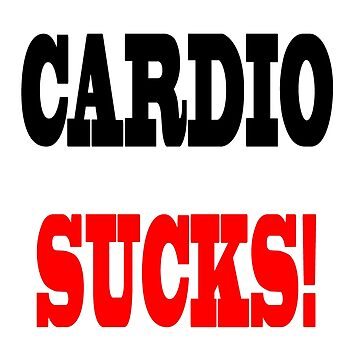 CARDIO SUCKS! T-Shirt by romanmtz