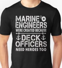 MARINE ENGINEERS WERE CREATED BECAUSE DECK OFFICERS NEED HEROES TOO T-Shirt