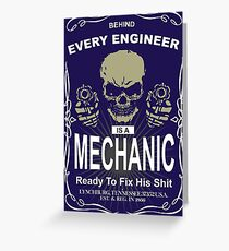 BEHIND EVERY ENGINEER IA S MECHANIC READY TO FIX HIS SHIT Greeting Card