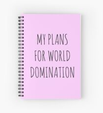 MY PLANS FOR WORLD DOMINATION (SPIRAL NOTEBOOK) Spiral Notebook