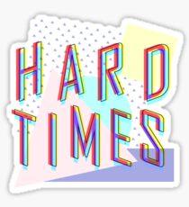 Hard Times Sticker