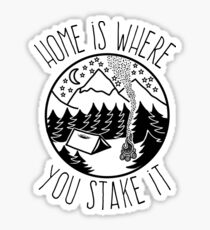 Home is where you stake it Sticker