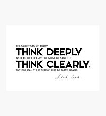 think deeply, think clearly - nikola tesla Photographic Print