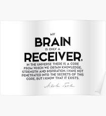 brain is a receiver - nikola tesla Poster