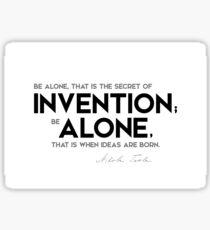 invention, be alone - nikola tesla Sticker