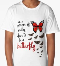 In a swarm of moths, dare to be a butterfly Long T-Shirt